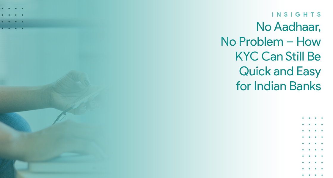 No Aadhaar, No Problem – How KYC Can Still Be Quick and Easy for Indian Banks