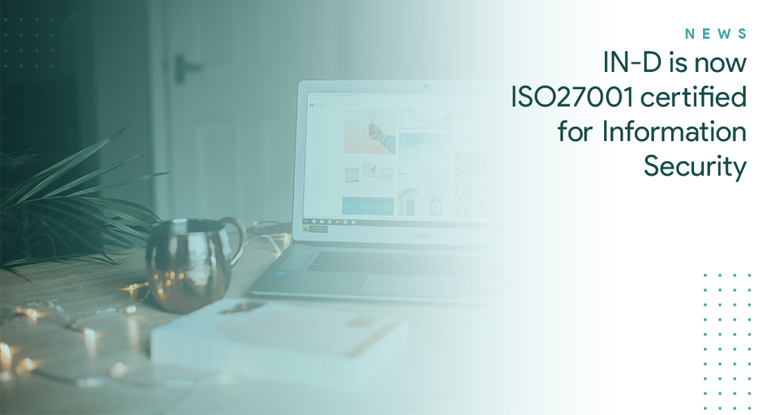 IN-D is now ISO270001 certified for Information Security