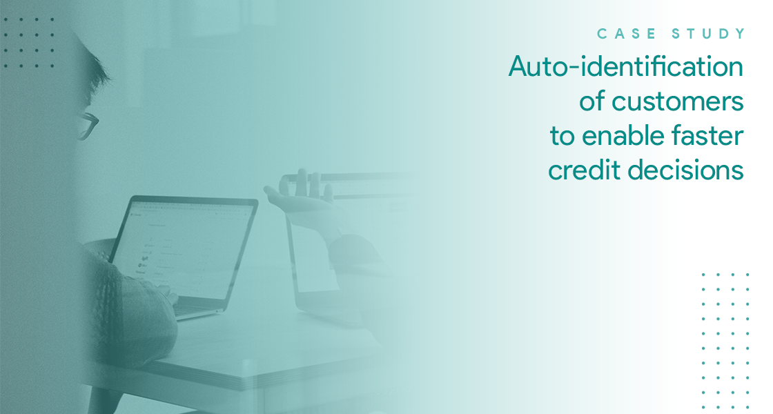 Auto-identification of customers to enable faster credit decisions | Case Study