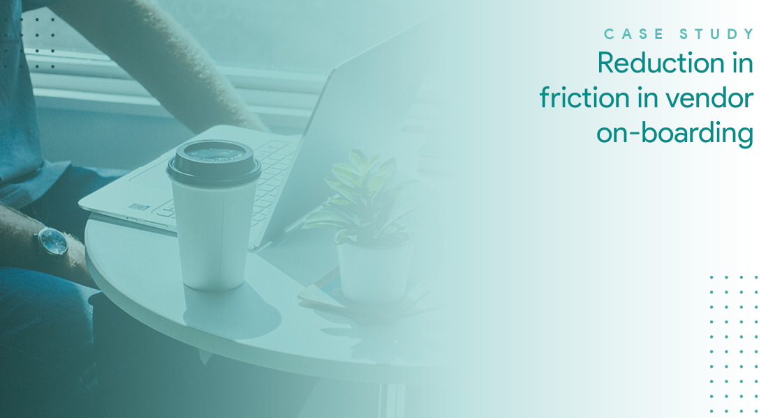 Reduction in friction in vendor on-boarding | Case Study
