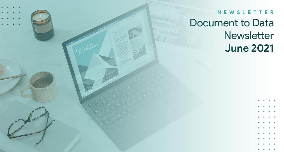 Document to Data Newsletter – June 2021