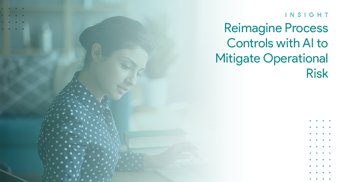 Reimagine Process Controls with AI to Mitigate Operational Risk