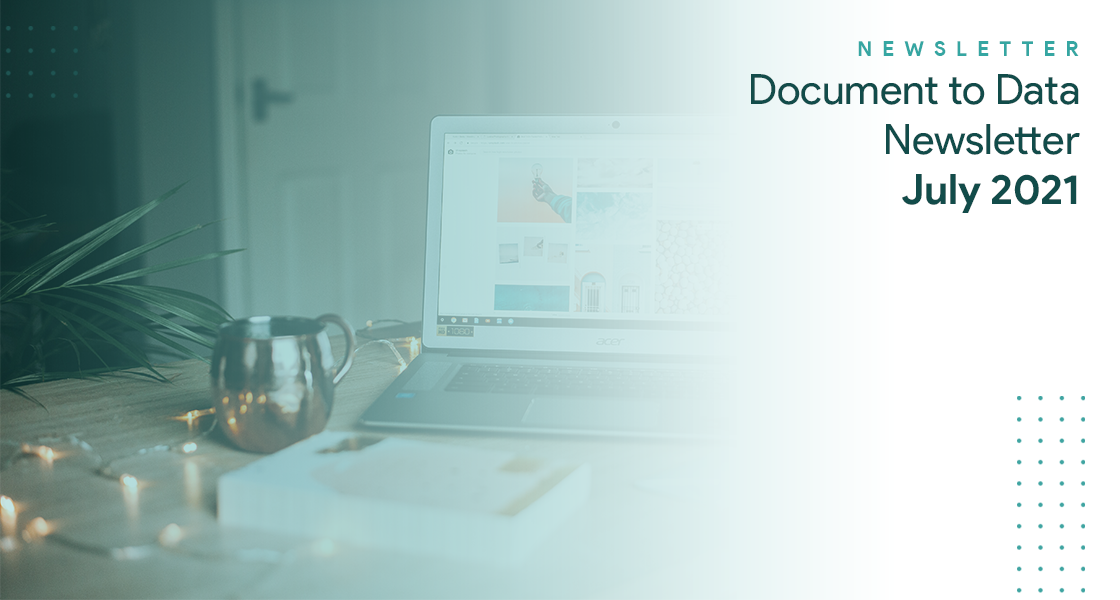 Document to Data Newsletter – July 2021